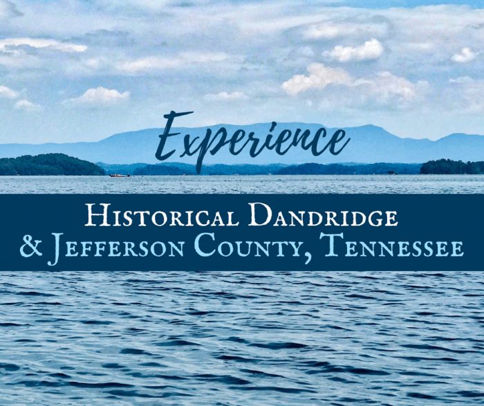 Experience Historical Dandridge & Jefferson County Tennessee