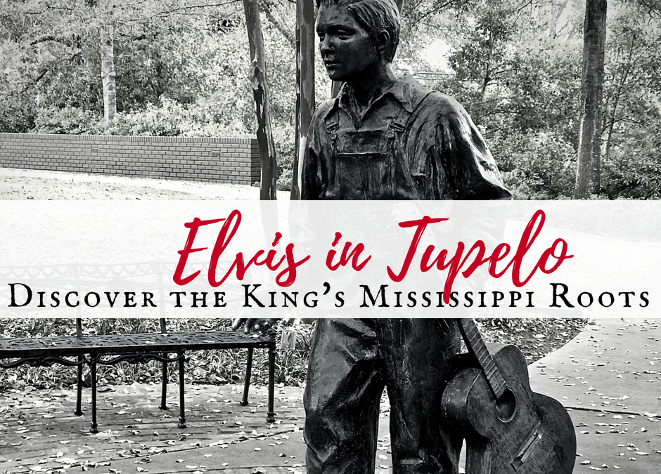 Elvis in Tupelo: Discover The King's Mississippi Roots
