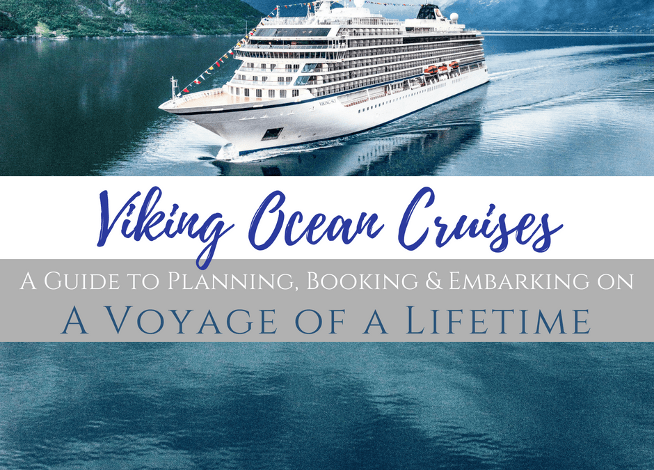 Viking Ocean Cruises: A Guide for Planning a Voyage of a Lifetime