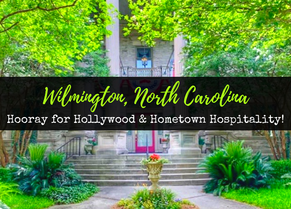 Wilmington, North Carolina: Hooray for Hollywood & Hometown Hospitality!