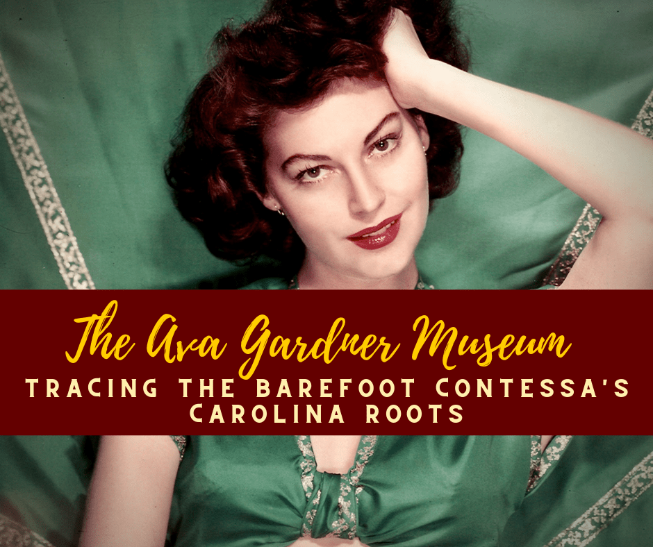 The Ava Gardner Museum: Tracing the Barefoot Contessa's Carolina Roots