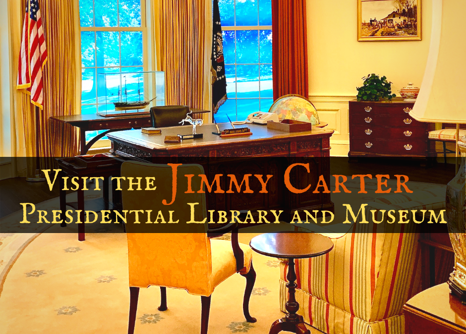 A Visit to the Jimmy Carter Presidential Library and Museum