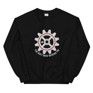 You Ain't Seen Nothing Yet Sweatshirt