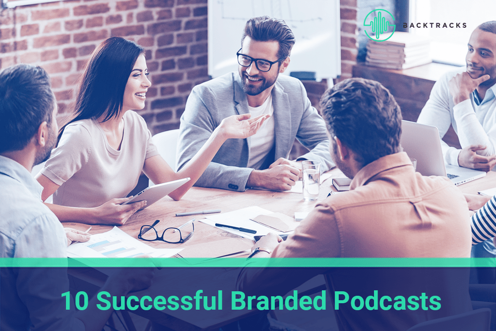 10 Successful Branded Podcasts - Backtracks