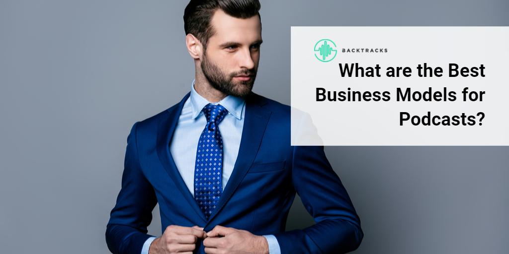 Best Business Models for Podcast Monetization