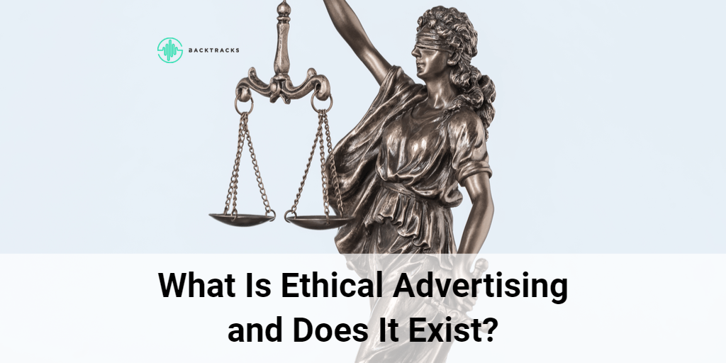 What is ethical advertising and does it exist?