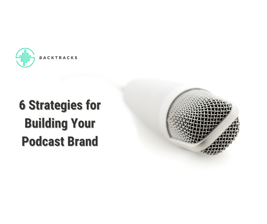 6 Strategies for Building Your Podcast Brand