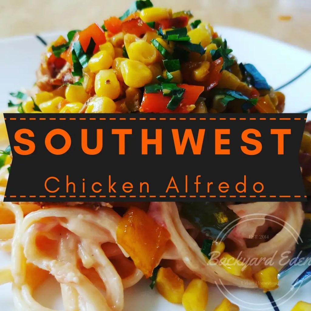 Southwest Chicken Alfredo, Southwest Chicken Alfredo Recipe, Recipe, Backyard Eden, www.backyard-eden.com