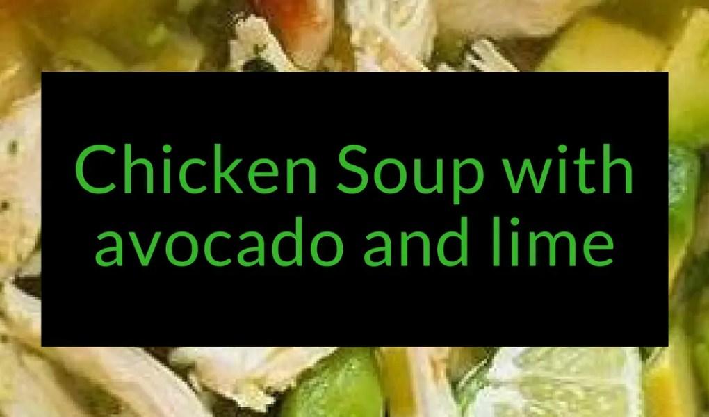 Chicken Soup with avocado and lime, chicken soup recipe, Backyard Eden, www.backyard-eden.com, www.backyard-eden.com/chicken-soup-with-avocado-and-lime
