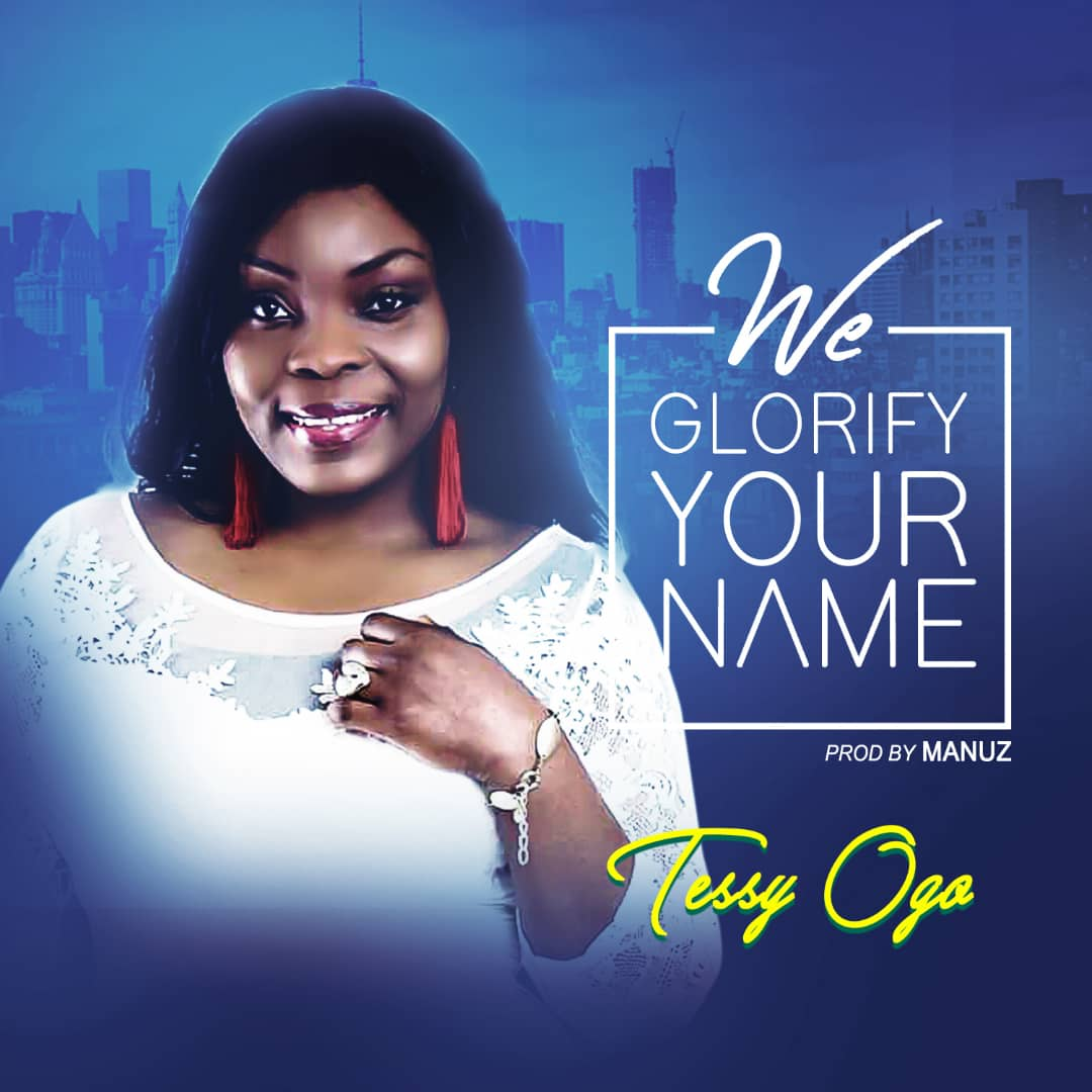 GOSPEL MUSIC: Tessy Ogo - We Glorify Your Name (Prod. Manuz)