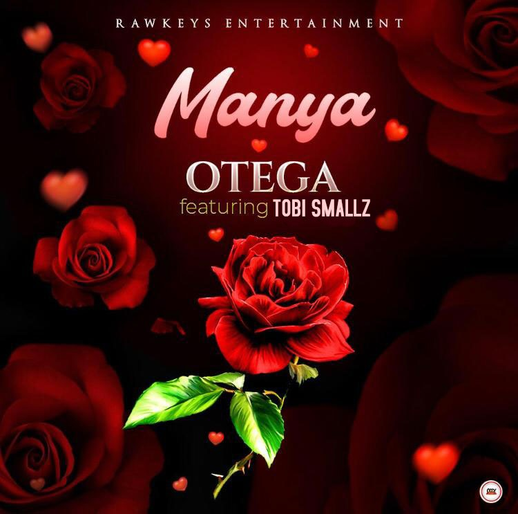 Music: Otega ft. Tobi Smallz - Manya (Prod by Taleen Beatz)