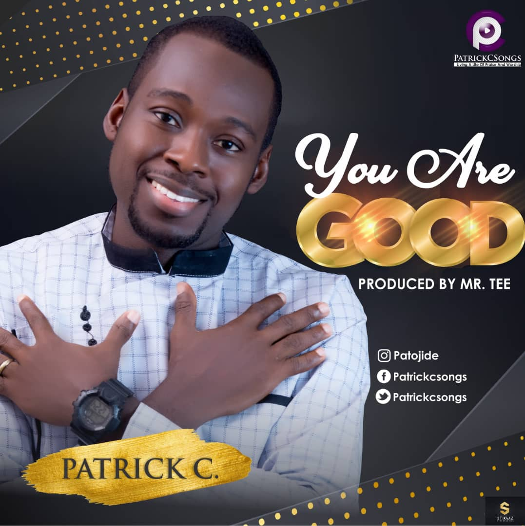 MUSIC: Patrick C - You Are Good (Prod. Mr Tee) | @Patrickcsongs
