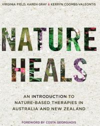 Nature Heals by Virginia Field, Karen Gray & Kerryn Coombs-Valeontis