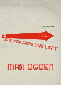 A Long View From the Left by Max Ogden