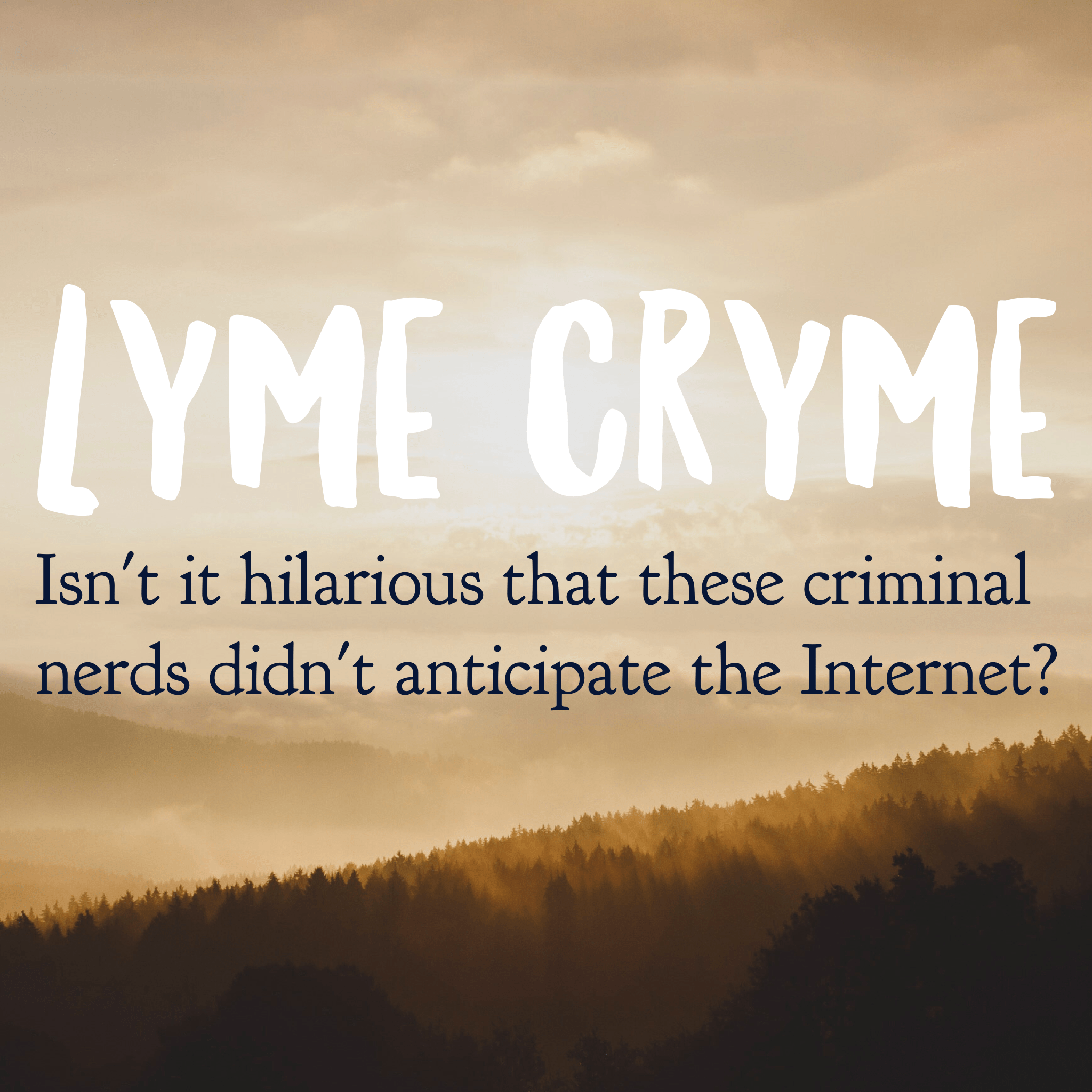 Lyme Cryme: How it all Went Down