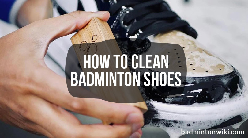 How to Clean Badminton Shoes