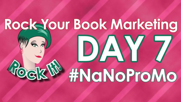 Day Seven of #NaNoProMo National Novel Promotion Month