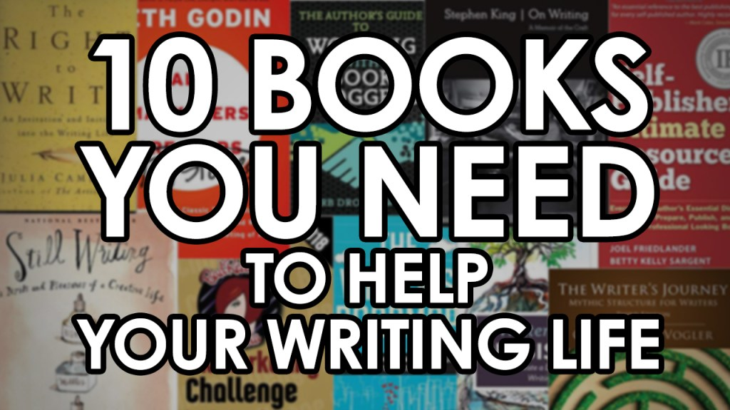 10 Books You Need to Help Your Writing Life