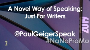 A Novel Way of Speaking: Just For Writers by Guest @PaulGeigerSpeak via @BadRedheadMedia and @NaNoProMo #NaNoProMo #Success #Writing