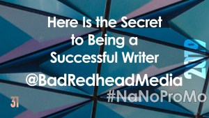 Here Is The Secret To Being A Successful Writer by @BadRedheadMedia and @NaNoProMo #writer #success #secret