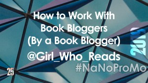 How To Work With Book Bloggers (By A Book Blogger) by Guest @Girl_Who_Reads via @BadRedheadMedia and @NaNoProMo #BookBlogger #book #blogger