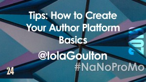 Tips: How To Create Your Author Platform Basics by Guest @IolaGoulton via @BadRedheadMedia and @NaNoProMo #AuthorPlatform #author #platform #basics #basics