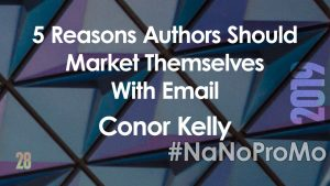 5 Reasons Authors Should Market Themselves With Email by guest Conor Kelly via @BadRedheadMedia and @NaNoProMo #email #newsletters