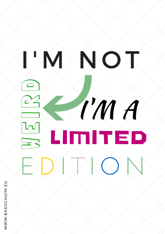 Quote I m not weird I am limited Edition Quote I Creatief Lifestyle blog Badschuim