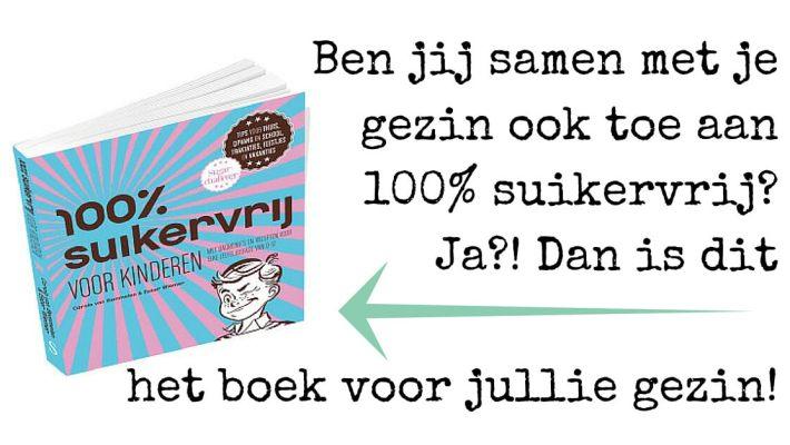 100% suikervrij ook voor kinderen, een boek voor een suikervrij gezinsleven