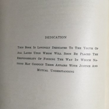 Dedication: This book is lovingly dedicated to the youth of all lands upon whom will soon be placed the responsibility of finding the way in which nations may conduct their affairs with justice and mutual understanding.