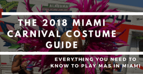 The 2018 Miami Carnival Costume Guide