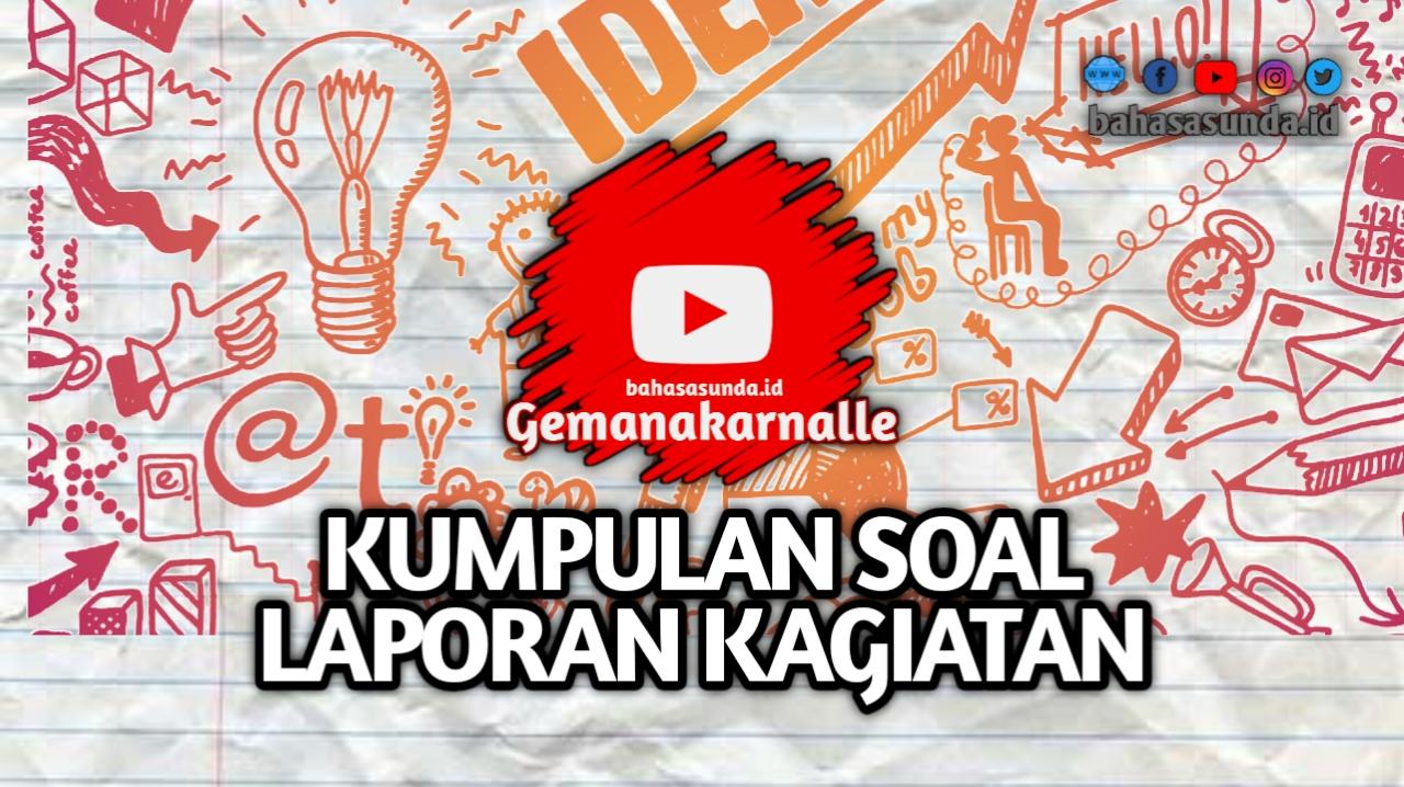 Soal Laporan Kagiatan Bahasa Sunda Sma Kelas 10