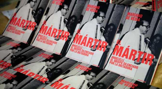 El Mártir. Angelelli, el obispo silenciado por la dictadura
