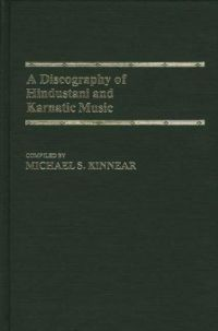 A Discography of Hindustani and Karnatic Music, Michael Kinnear