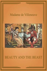 Beauty and the Beast - Gabrielle-Suzanne Barbot de Villeneuve