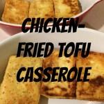 chicken fried tofu casserole