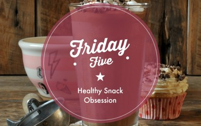 Friday Five: Healthy Snack Obsessions