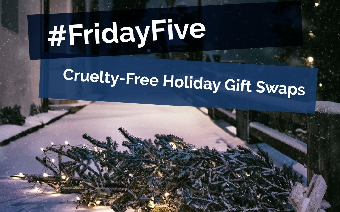 Friday Five: Cruelty-Free Holiday Gift Swaps
