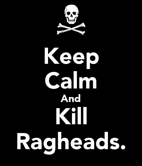 keep calm and kill ragheads - Keep Calm