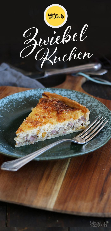Zwiebelkuchen mit Speck und Käse | Bake to the roots