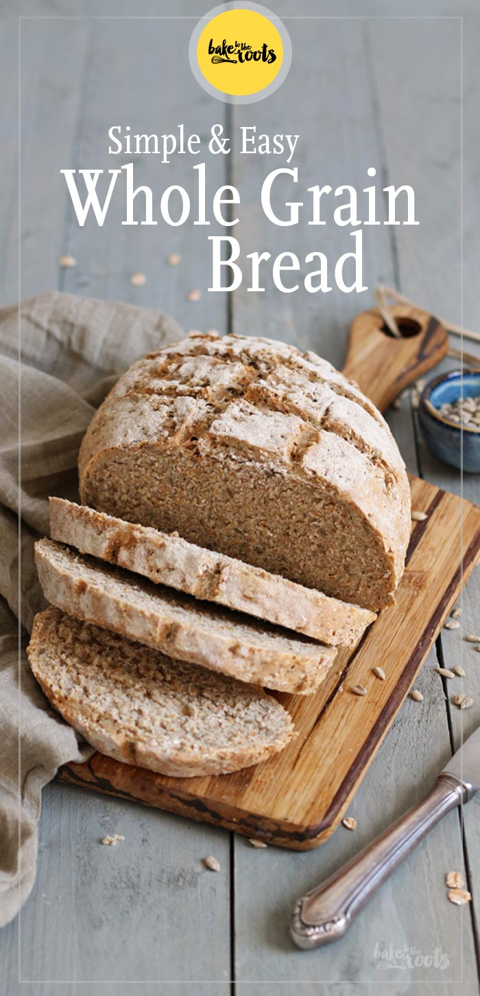 Simple & Easy Whole Grain Bread | Bake to the roots
