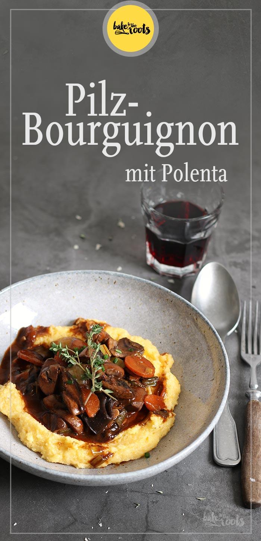 Pilz Bourguignon mit Polenta | Bake to the roots