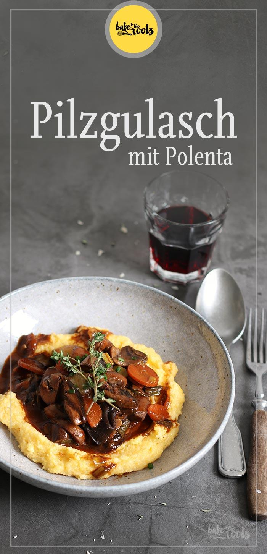 Pilzgulasch mit Polenta | Bake to the roots
