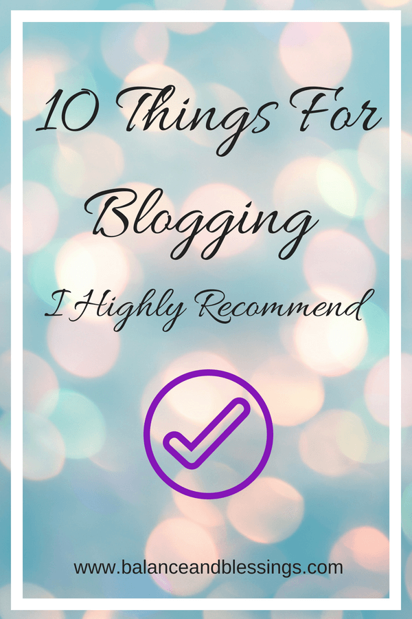 10 Things For Blogging I Highly Recommend