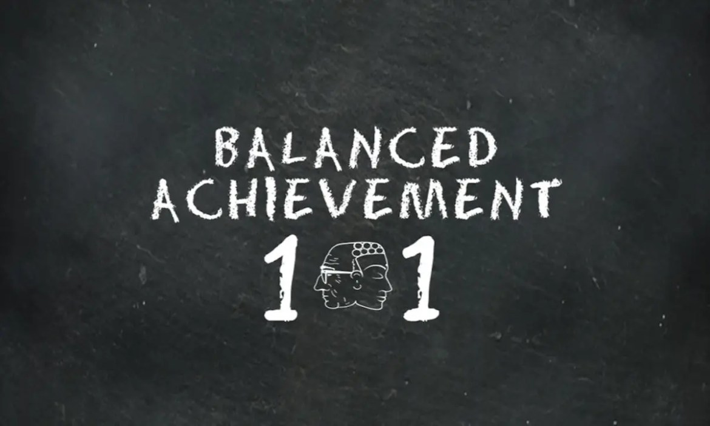 A chalkboard with Balanced Achievement 101 written on it.