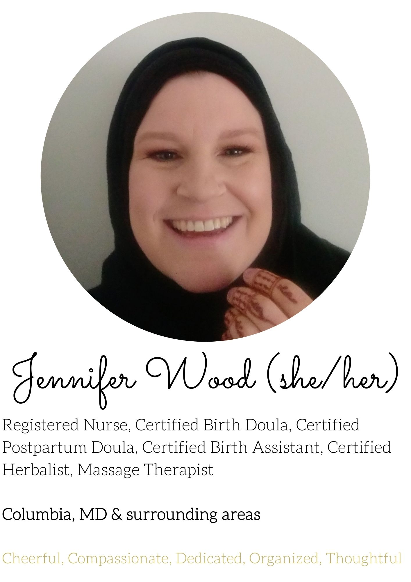 Jennifer Wood she/her registered nurse, certified birth doula, certified postpartum doula, certified birth assistant, certified herbalist, massage therapist, Columbia Maryland and surrounding areas cheerful, compassionate, dedicated, organized, thoughtful