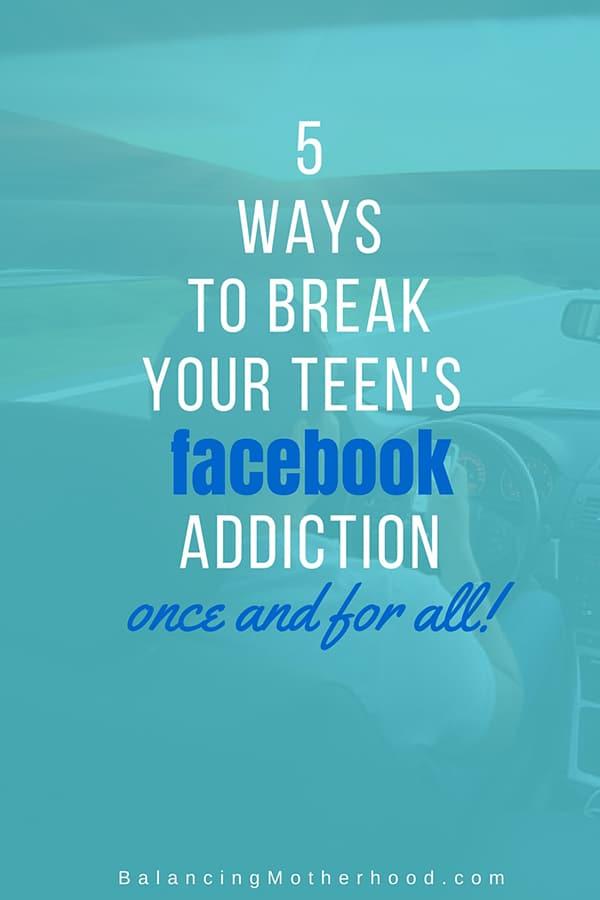 Is your teen a Facebook addict? 5 Ways to Break Your Teens Facebook Addiction