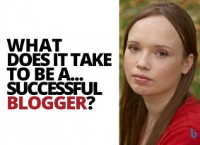 what does it take to be a successful blogger