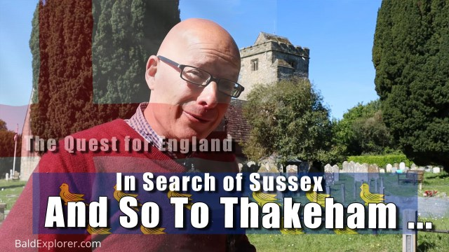 In Search of Sussex - In Which I Go To Thakeham in West Sussex