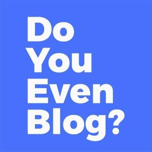Do You Even Blog logo square